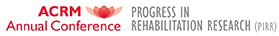 ACRM Annual Conference: Progress in Rehabilitation Research (PIRR)