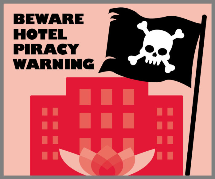Beware HOTEL PIRACY WARNING