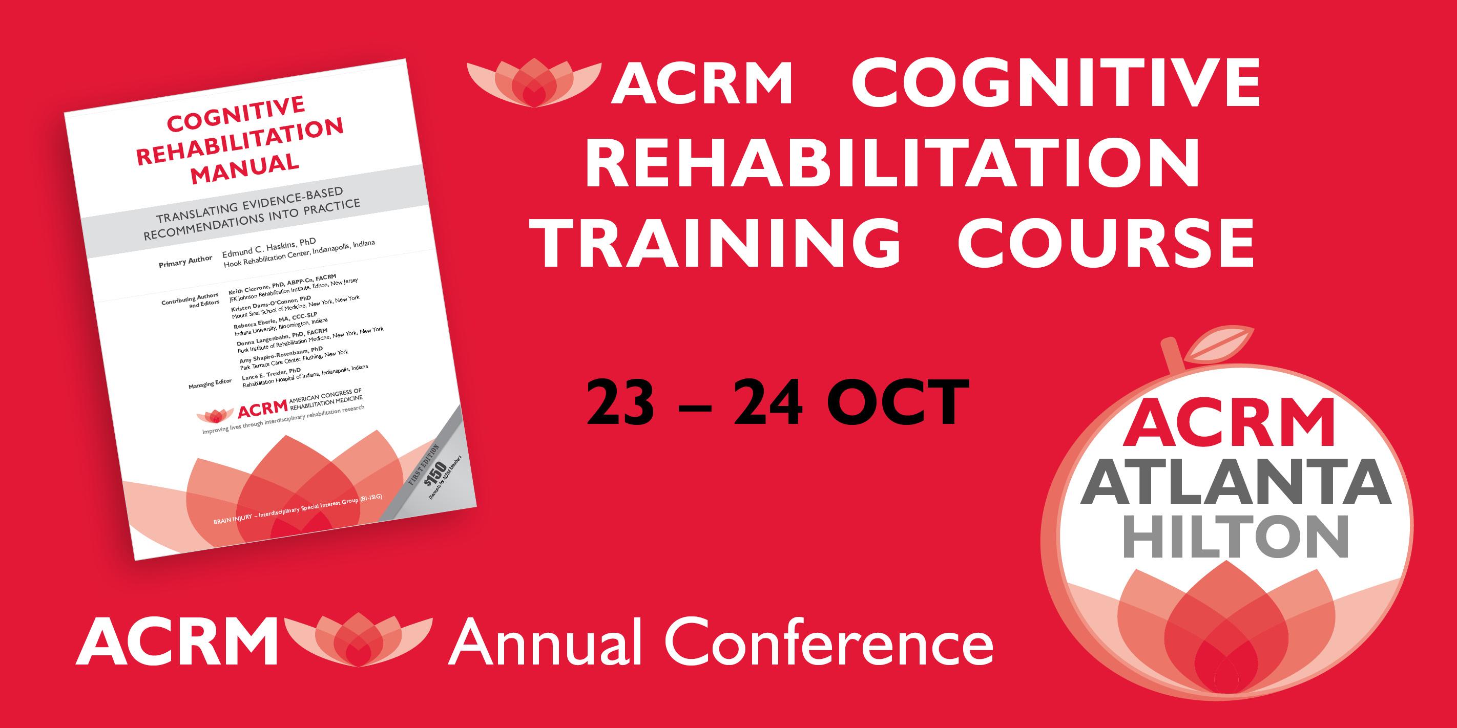 ACRM Conference: Cognitive Rehabilitation Training Course: 23 - 24 OCT 2017 / ATLANTA HILTON