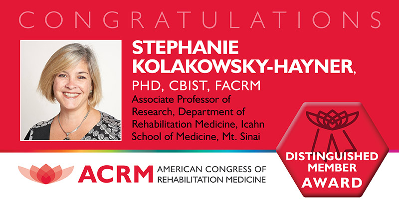 Distinguished Member Award badge: Stephanie Kolakowsky-Hayner, PhD, CBIST, FACRM; Associate Professor of Research, Department of Rehabilitation Medicine, Icahn School of Medicine, Mt. Sinai