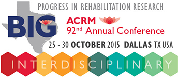 ACRM 92nd Annual Conference Progress in Rehabilitation Research: Translation to Clinical Practice 25 – 30 OCTOBER 2015 DALLAS, TX, USA