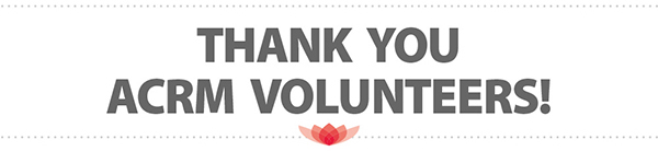 THANK YOU ACRM VOLUNTEERS!
