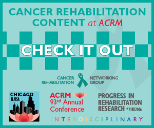 CLICK to View all educational content for Cancer Rehabilitation coming to the 2016 ACRM Conference