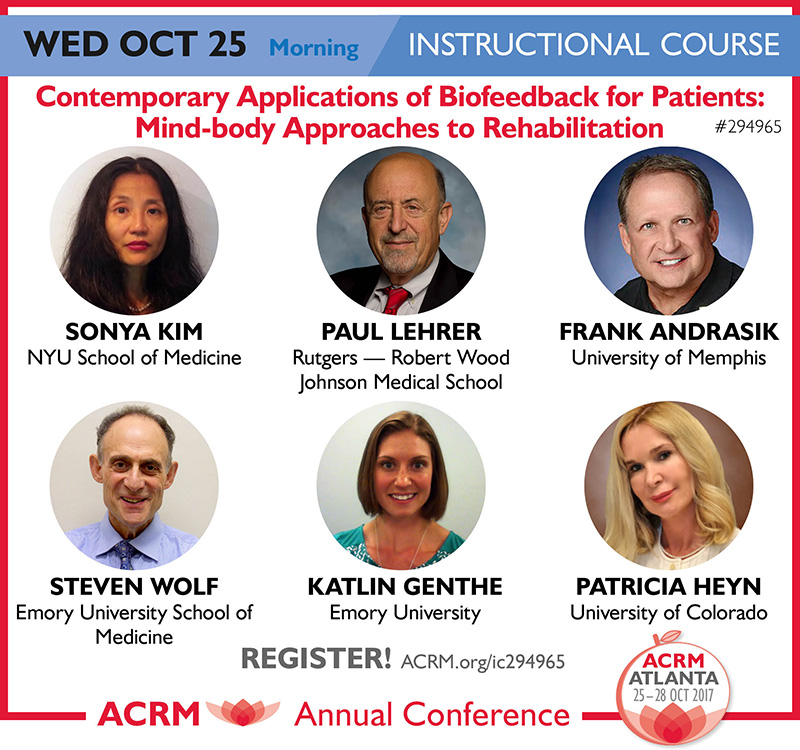 ACRM Conference 2017 Atlanta WED Oct 25 Instructional Course: Contemporary Applications of Biofeedback for Patients: Mind-body Approaches to Rehabilitation