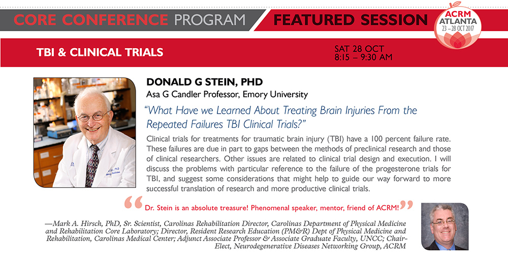 Featured Session: TBI & CLINICAL TRIALS: Donald G Stein, PhD Asa G Candler Professor, Emory University