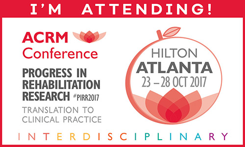 I'M ATTENDING! ACRM Conference: ATLANTA HILTON: Progress in Rehabilitation Research #PIRR2017 Translation to clinical practice