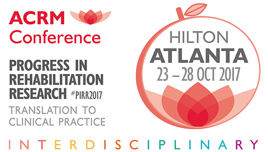 ACRM Conference 2017: ATLANTA HILTON: Progress in Rehabilitation Research (#PIRR2017) Translation to clinical practice