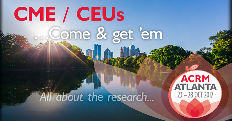 CME / CEUs Come & get 'em. Attend ACRM. All about the research