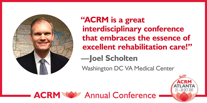 Joel Scholten: ACRM Conference Progress in Rehabilitation Research (PIRR) #PIRR2017 ATLANTA HILTON