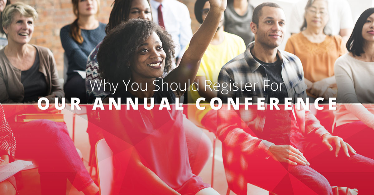 Why You Should Register For Our Annual Conference