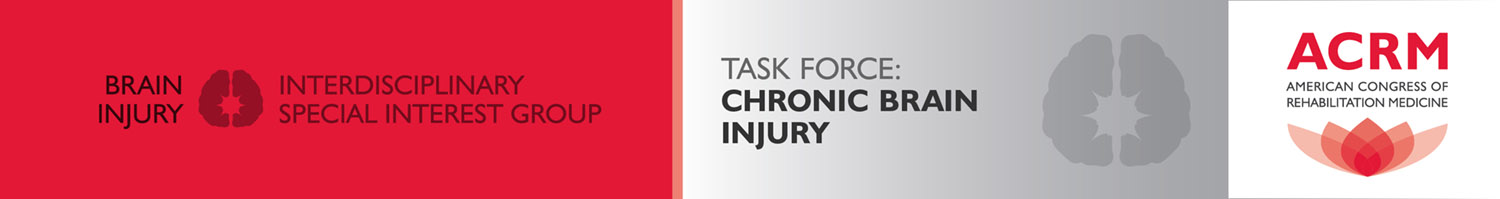 ACRM Brain Injury Interdisciplinary Special Interest Group Chronic Brain Injury Task Force banner
