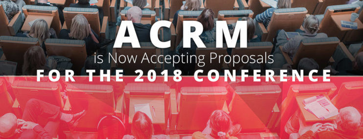 ACRM is Now Accepting Proposals For the 2018 Conference