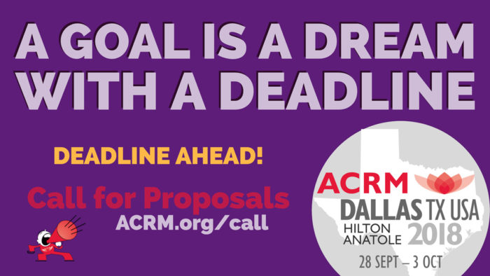 A Goal is a Dream with a deadline: Call for Proposals: ACRM Annual Conference DALLAS 2018 Hilton Anatole