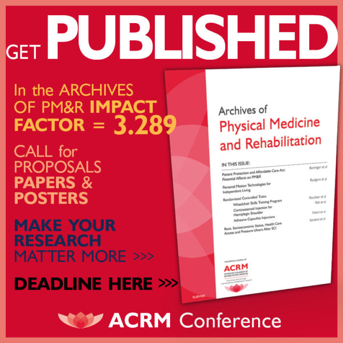 Get Published in the ARCHIVES of PM&R with IMPACT FACTOR of 3.289. Call for Papers & Posters: ACRM Conference
