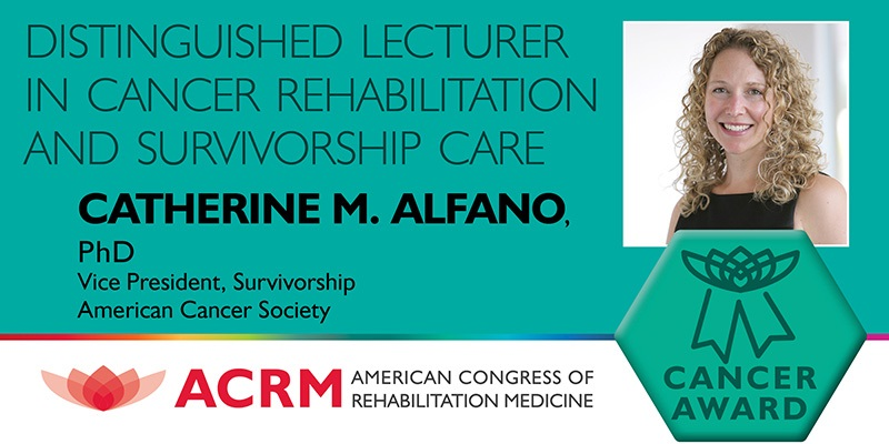 ACRM Distinguished Lecturer in Cancer Rehabilitation & Survivorship Care, Catherine Alfano