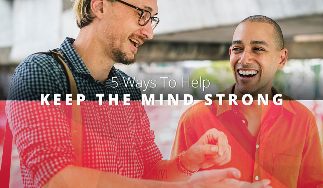 5 Ways To Help Keep The Mind Strong