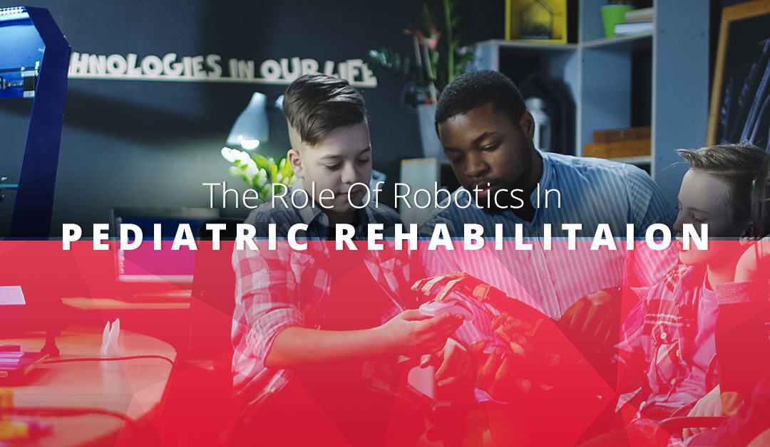 The Role Of Robotics In Pediatric Rehabilitation