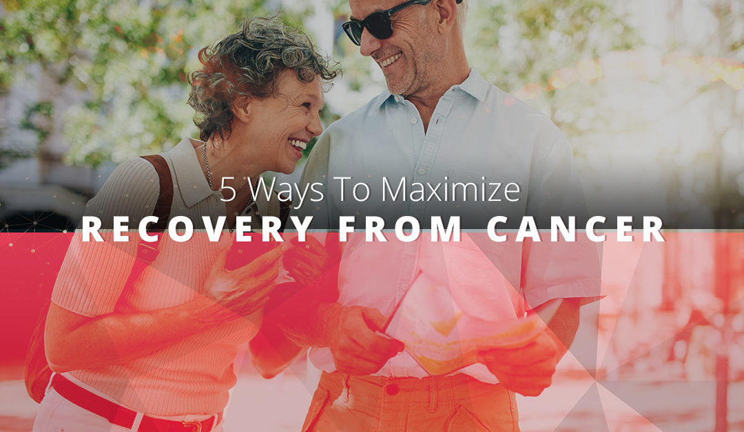 5 Ways To Maximize Recovery From Cancer