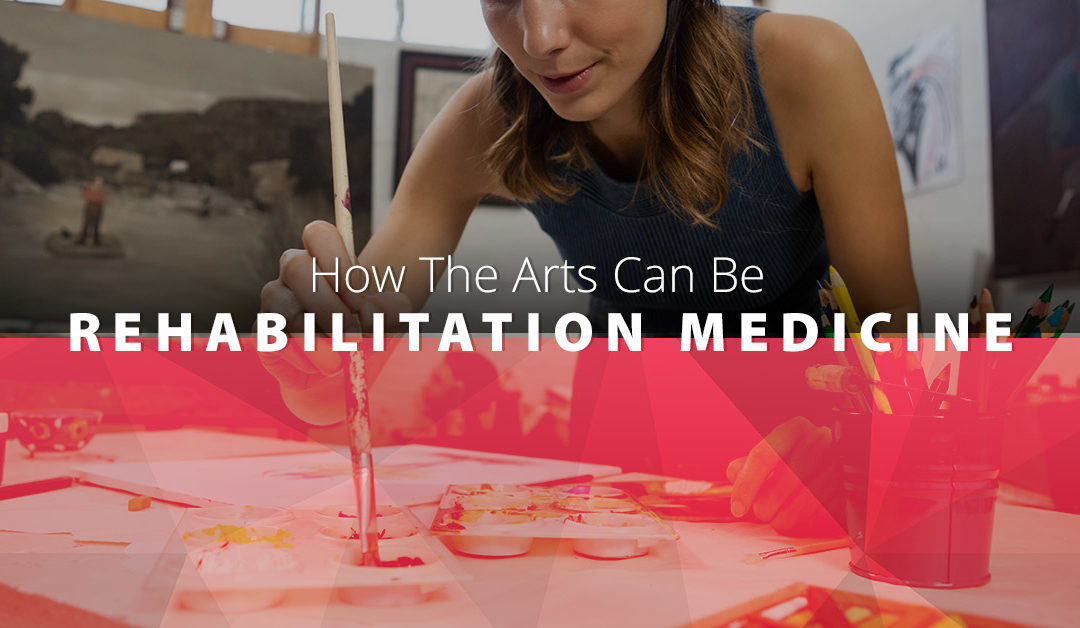 How The Arts Can Be Rehabilitation Medicine