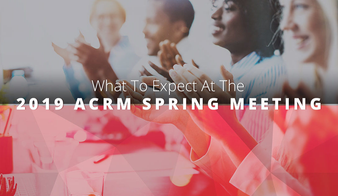 What To Expect At The 2019 ACRM Spring Meeting