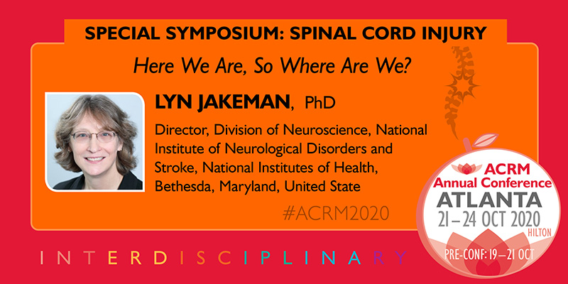 2020 SPECIAL SYMPOSIUM: SPINAL CORD INJURY 2020: Here We Are, So Where Are We? Lyn Jakeman, PhD