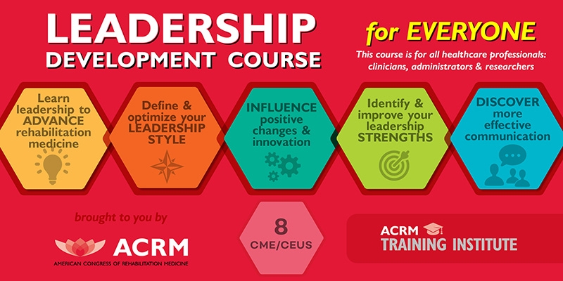 ACRM Leadership Development Course is for everyone in healthcare. 8 CME/CEUs