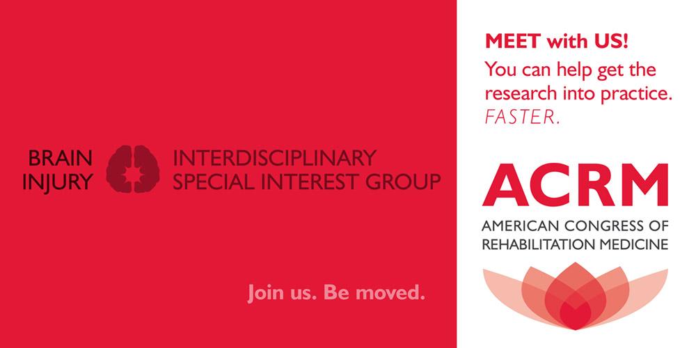 ACRM Brain Injury Interdisciplinary Special Interest Group (BI-ISIG) MEET US