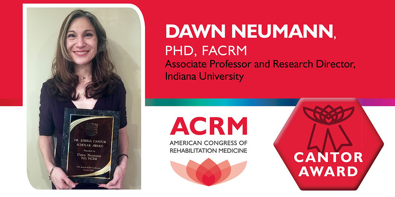 Dawn Neumann is the 2020 recipient of the Joshua B. Cantor Scholar Award presented by the Brain Injury Interdisciplinary Special Interest Group of ACRM