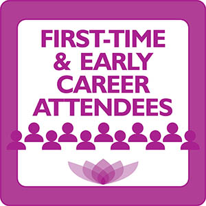 FIRST-TIME & EARLY CAREER Attendee Welcome